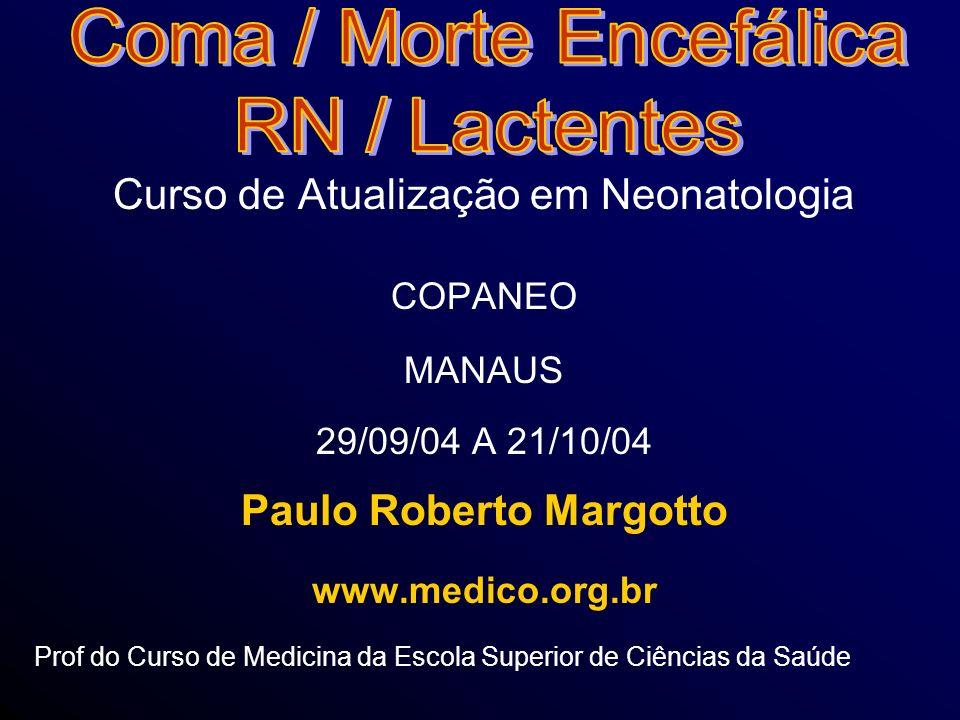 Curso de Atualização em Neonatologia COPANEO MANAUS 29/09/04 A 21/10/04 Paulo Roberto Margotto www.medico.org.br Prof do Curso de Medicina da Escola S