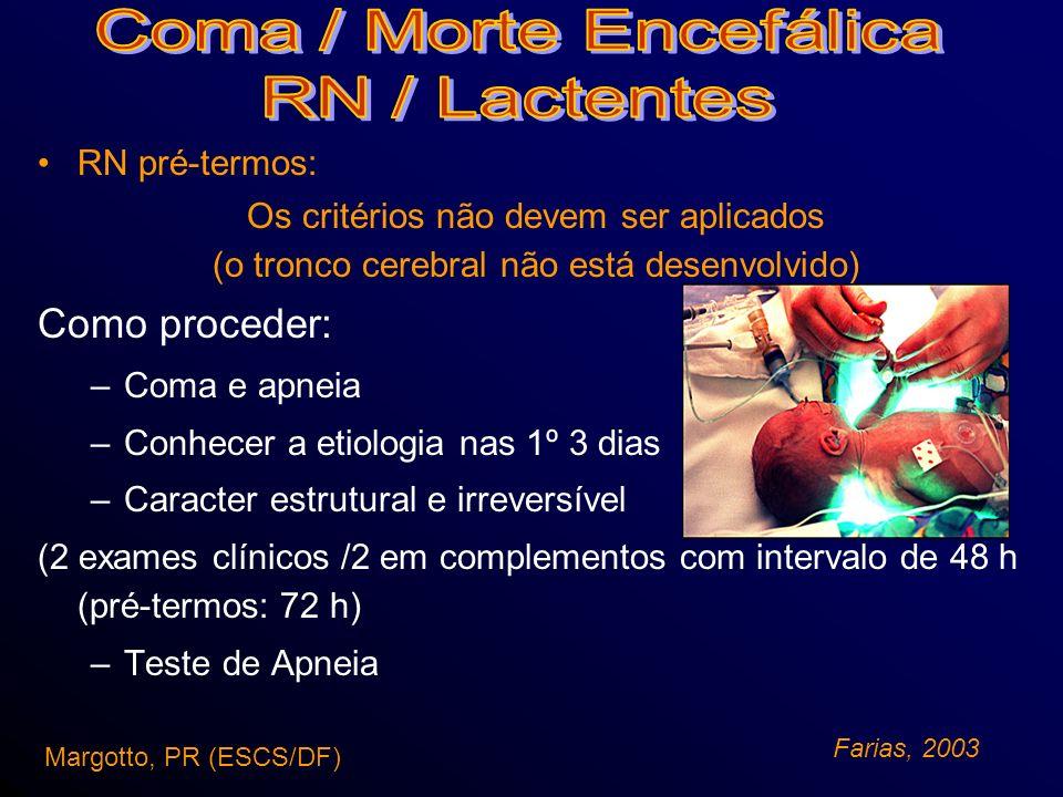 RN pré-termos: Os critérios não devem ser aplicados (o tronco cerebral não está desenvolvido) Como proceder: –Coma e apneia –Conhecer a etiologia nas