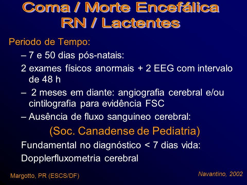 Dopplerfluxometria Cerebral Ashwal e Schneider (1989) - confirma a morte encefálica em 1/2 a 1/3 dos casos Margotto, PR (ESCS/DF) Morte Cerebral Sequência: perda do fluxo diastólico fluxo retrógrado (diástole) do fluxo sistólico – desaparecer ( da resistência cerebrovascular pela da pressão cerebral pela necrose cerebral difusa e edema) (McMenamin, 1983)