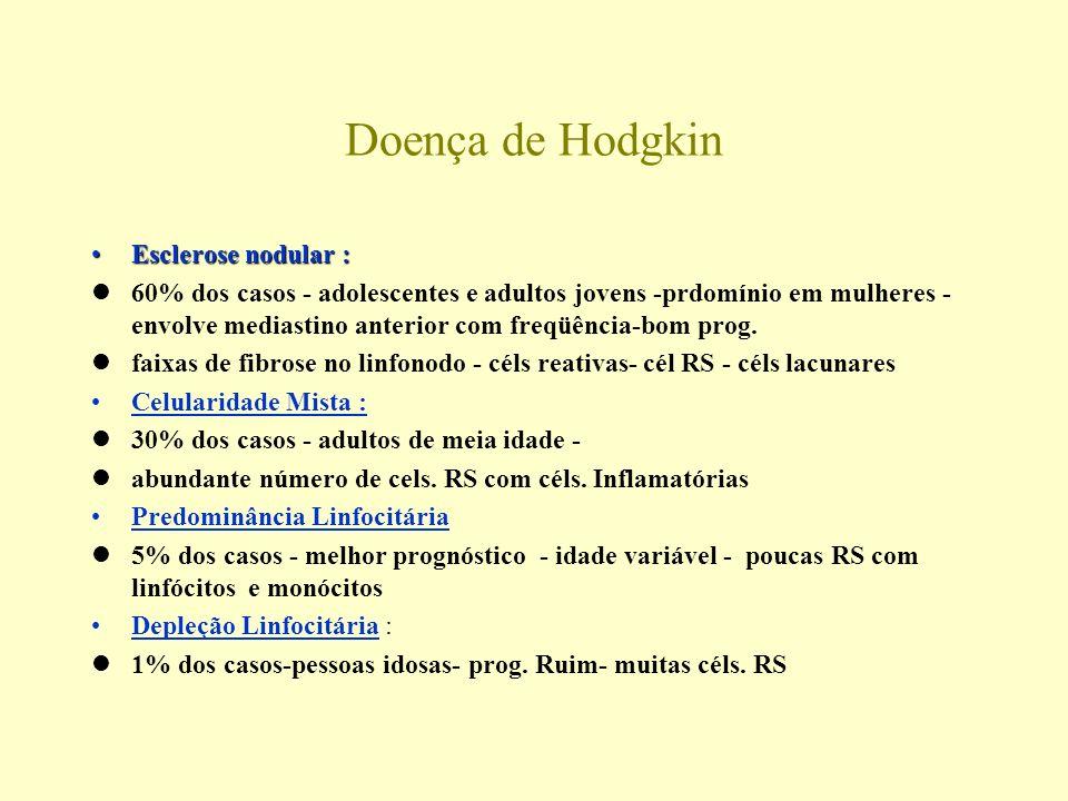 Doença de Hodgkin Esclerose nodular :Esclerose nodular : l60% dos casos - adolescentes e adultos jovens -prdomínio em mulheres - envolve mediastino an