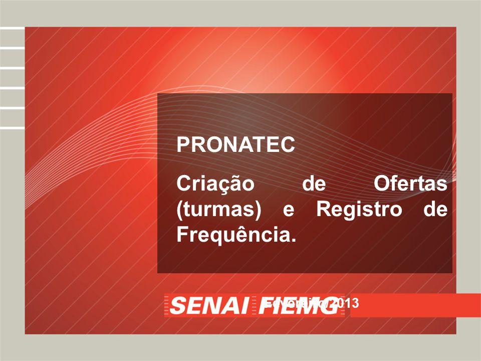 PRONATEC Criação de Ofertas (turmas) e Registro de Frequência. Fevereiro/2013