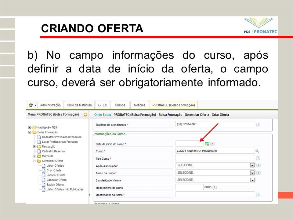 CRIANDO OFERTA b) No campo informações do curso, após definir a data de início da oferta, o campo curso, deverá ser obrigatoriamente informado. c) Com