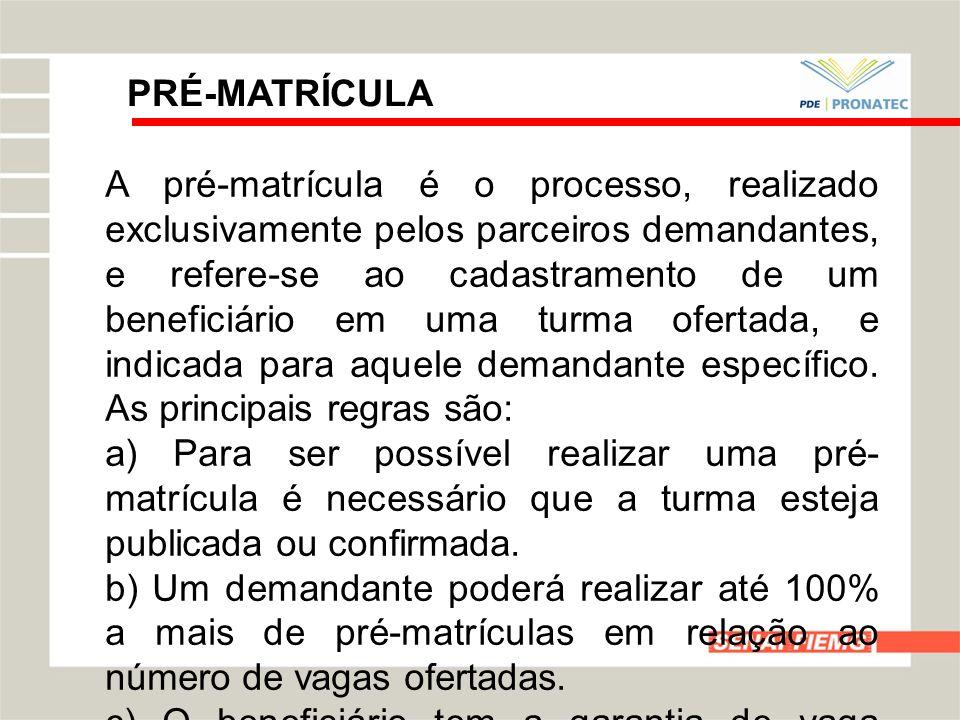 PRÉ-MATRÍCULA A pré-matrícula é o processo, realizado exclusivamente pelos parceiros demandantes, e refere-se ao cadastramento de um beneficiário em u