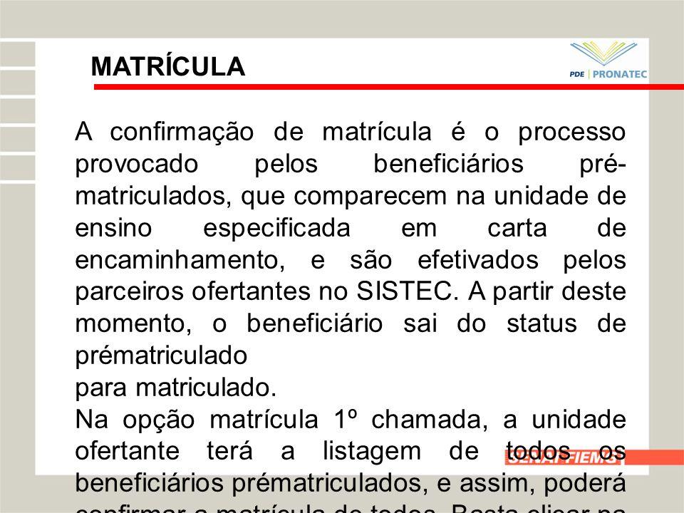 MATRÍCULA A confirmação de matrícula é o processo provocado pelos beneficiários pré- matriculados, que comparecem na unidade de ensino especificada em