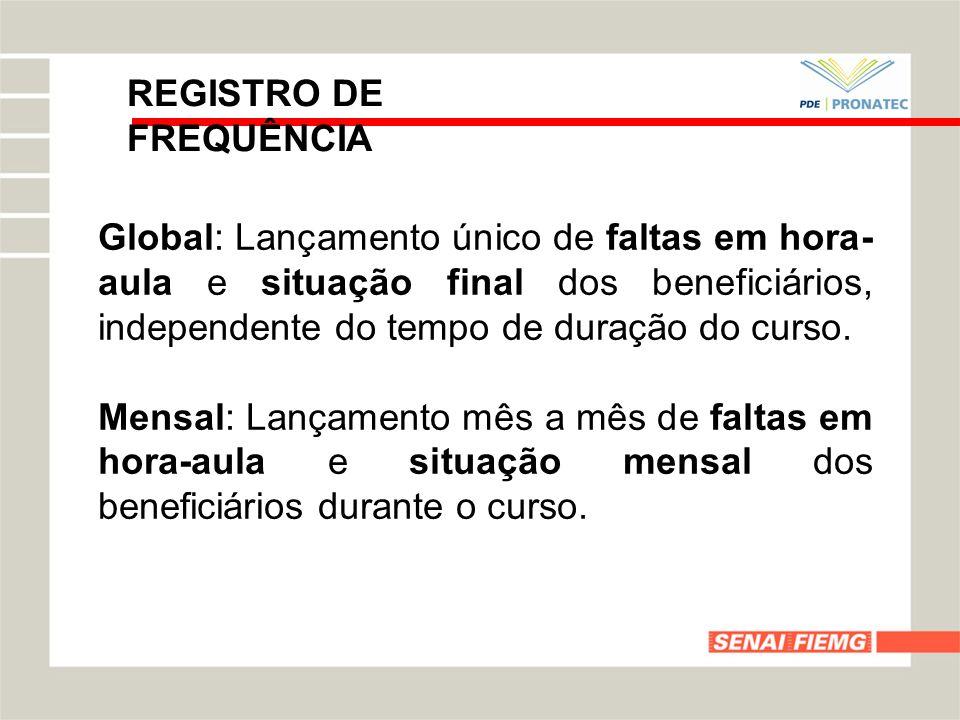 REGISTRO DE FREQUÊNCIA Global: Lançamento único de faltas em hora- aula e situação final dos beneficiários, independente do tempo de duração do curso.
