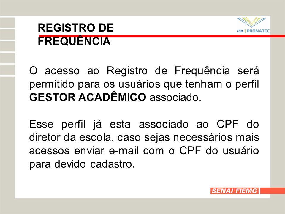 REGISTRO DE FREQUÊNCIA O acesso ao Registro de Frequência será permitido para os usuários que tenham o perfil GESTOR ACADÊMICO associado. Esse perfil