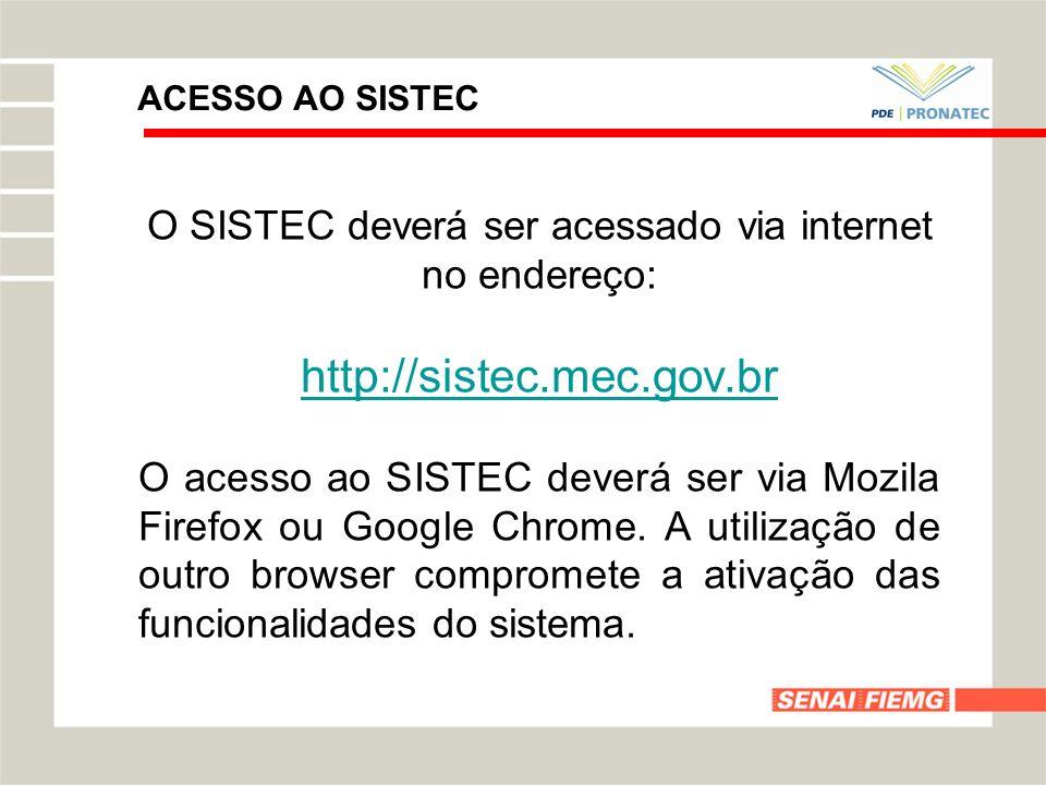ACESSO AO SISTEC O SISTEC deverá ser acessado via internet no endereço: http://sistec.mec.gov.br O acesso ao SISTEC deverá ser via Mozila Firefox ou G