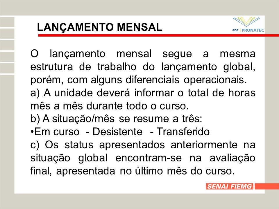 LANÇAMENTO MENSAL O lançamento mensal segue a mesma estrutura de trabalho do lançamento global, porém, com alguns diferenciais operacionais. a) A unid
