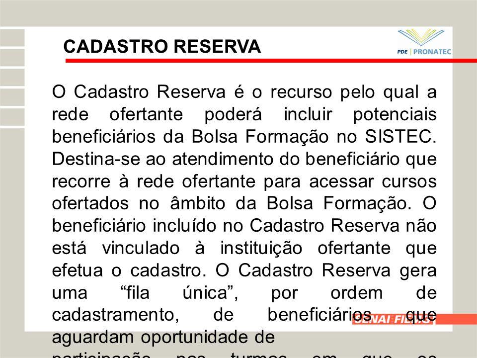 CADASTRO RESERVA O Cadastro Reserva é o recurso pelo qual a rede ofertante poderá incluir potenciais beneficiários da Bolsa Formação no SISTEC. Destin