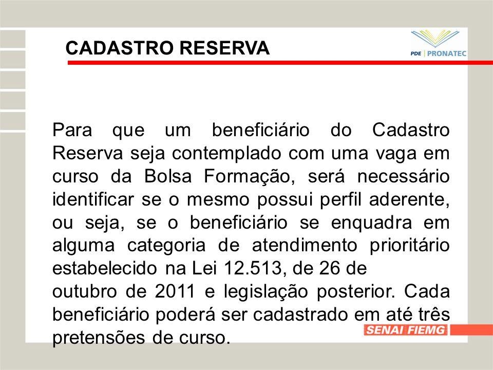 CADASTRO RESERVA Para que um beneficiário do Cadastro Reserva seja contemplado com uma vaga em curso da Bolsa Formação, será necessário identificar se