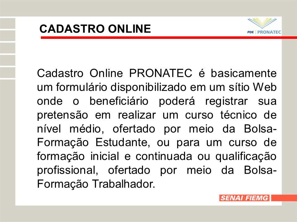 CADASTRO ONLINE Cadastro Online PRONATEC é basicamente um formulário disponibilizado em um sítio Web onde o beneficiário poderá registrar sua pretensã