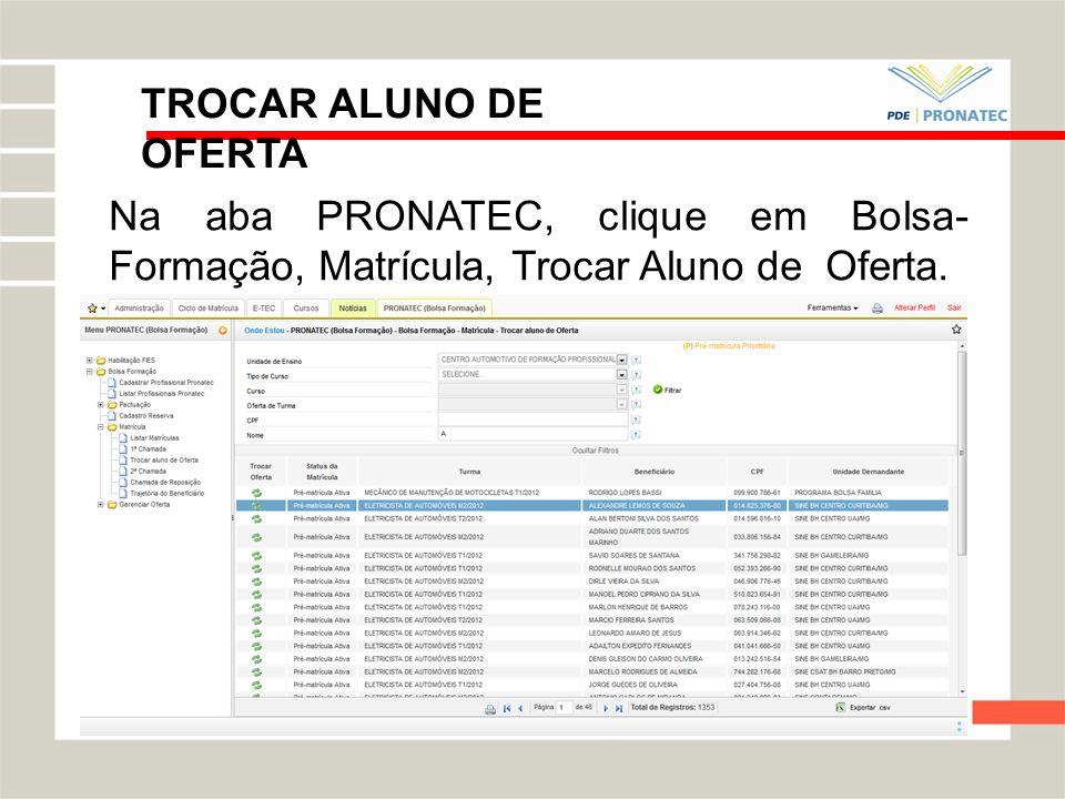 TROCAR ALUNO DE OFERTA Na aba PRONATEC, clique em Bolsa- Formação, Matrícula, Trocar Aluno de Oferta.