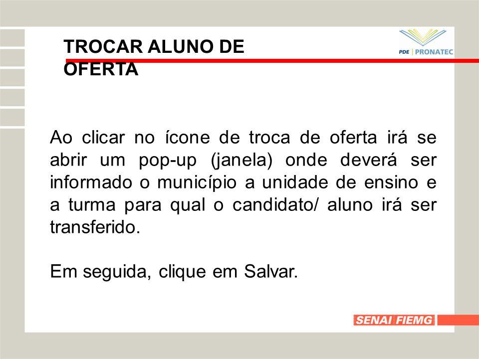 TROCAR ALUNO DE OFERTA Ao clicar no ícone de troca de oferta irá se abrir um pop-up (janela) onde deverá ser informado o município a unidade de ensino