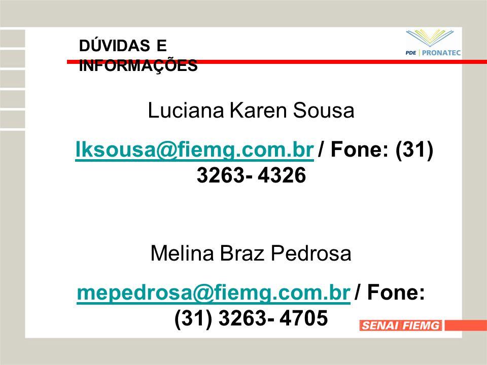 DÚVIDAS E INFORMAÇÕES Luciana Karen Sousa lksousa@fiemg.com.br / Fone: (31) 3263- 4326lksousa@fiemg.com.br Melina Braz Pedrosa mepedrosa@fiemg.com.brm