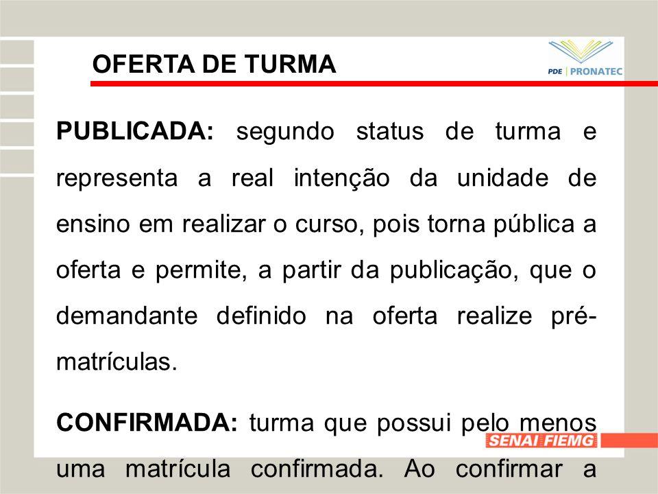 OFERTA DE TURMA PUBLICADA: segundo status de turma e representa a real intenção da unidade de ensino em realizar o curso, pois torna pública a oferta