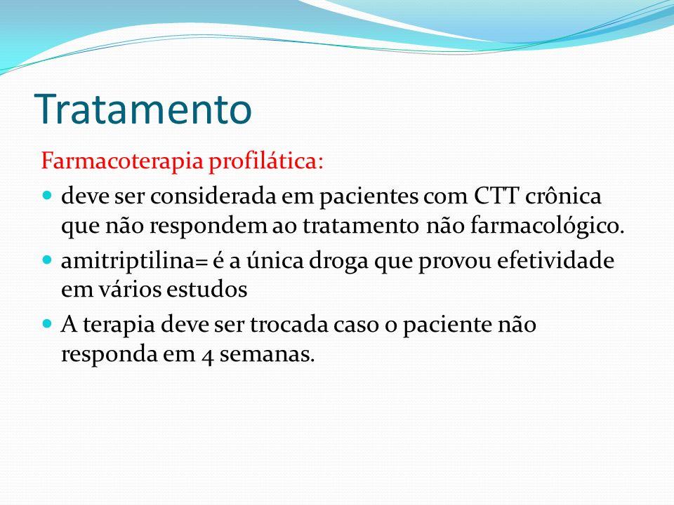 Tratamento Farmacoterapia profilática: deve ser considerada em pacientes com CTT crônica que não respondem ao tratamento não farmacológico. amitriptil