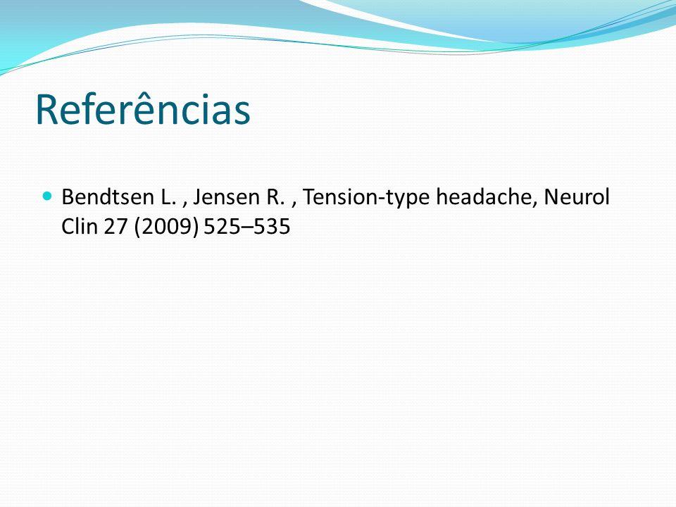 Referências Bendtsen L., Jensen R., Tension-type headache, Neurol Clin 27 (2009) 525–535