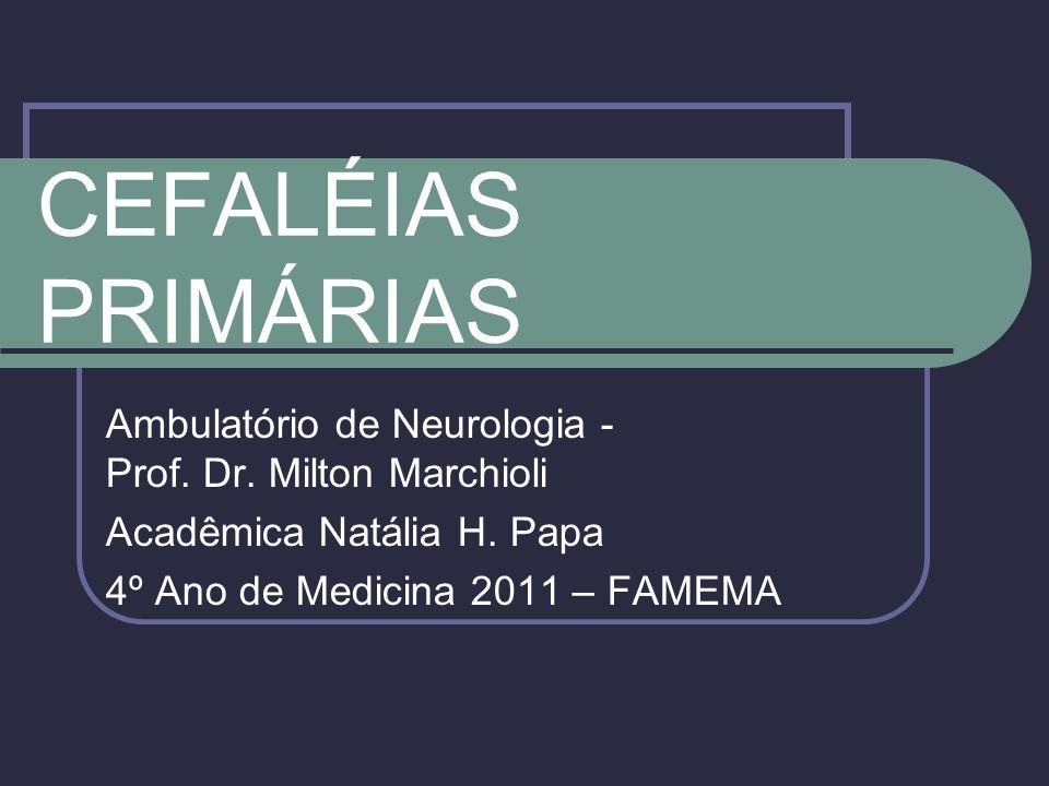 CEFALÉIAS PRIMÁRIAS Ambulatório de Neurologia - Prof.
