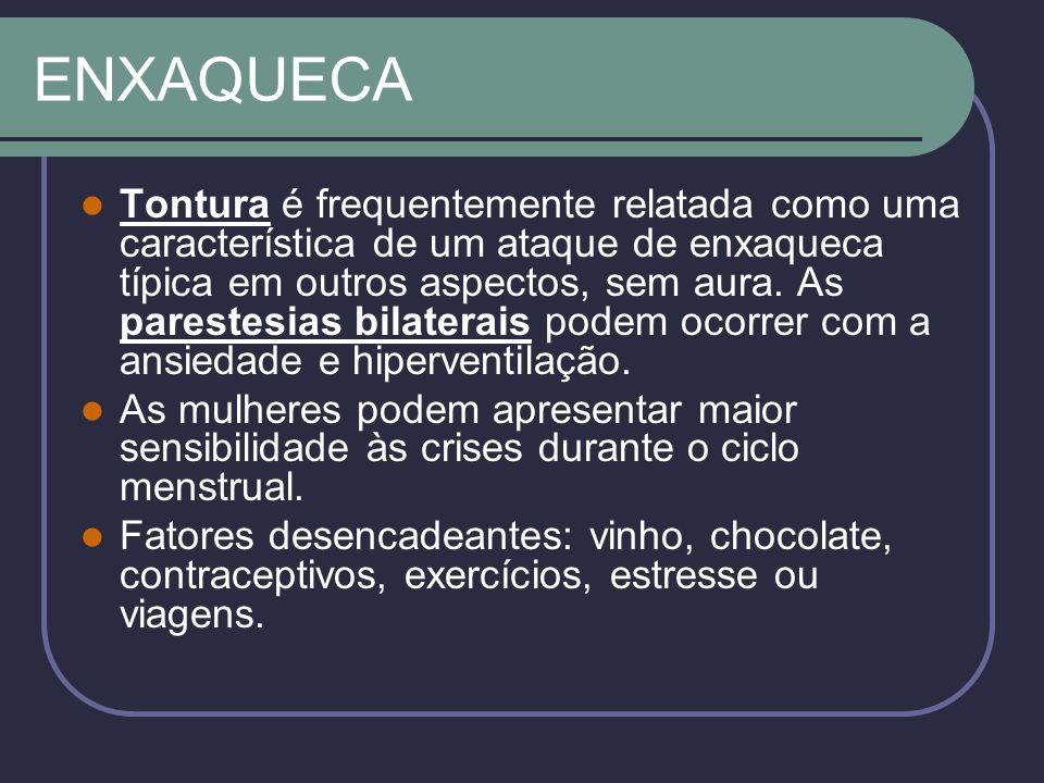 ENXAQUECA Tontura é frequentemente relatada como uma característica de um ataque de enxaqueca típica em outros aspectos, sem aura.