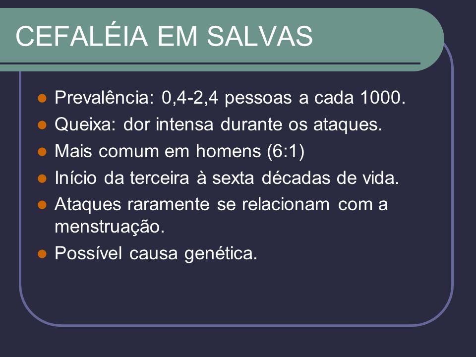 CEFALÉIA EM SALVAS Prevalência: 0,4-2,4 pessoas a cada 1000.