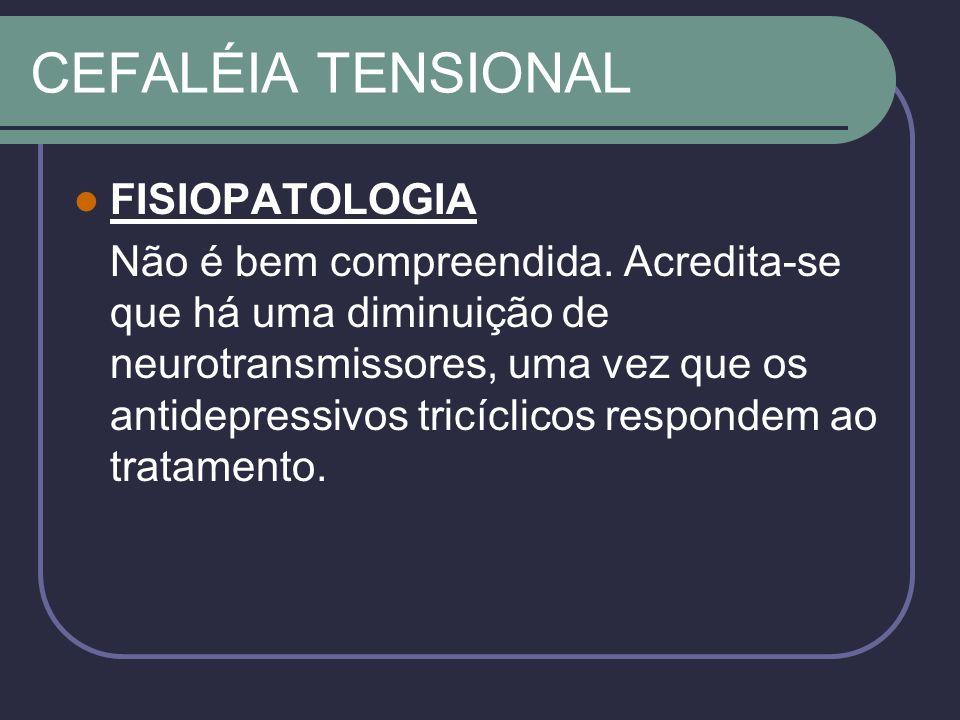CEFALÉIA TENSIONAL FISIOPATOLOGIA Não é bem compreendida.