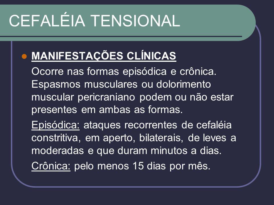 CEFALÉIA TENSIONAL MANIFESTAÇÕES CLÍNICAS Ocorre nas formas episódica e crônica.