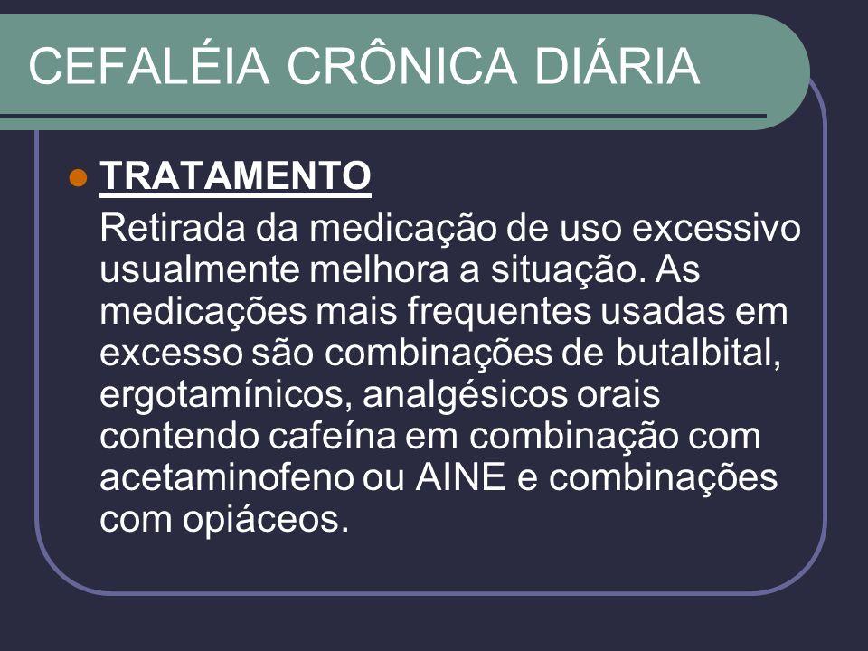 CEFALÉIA CRÔNICA DIÁRIA TRATAMENTO Retirada da medicação de uso excessivo usualmente melhora a situação.