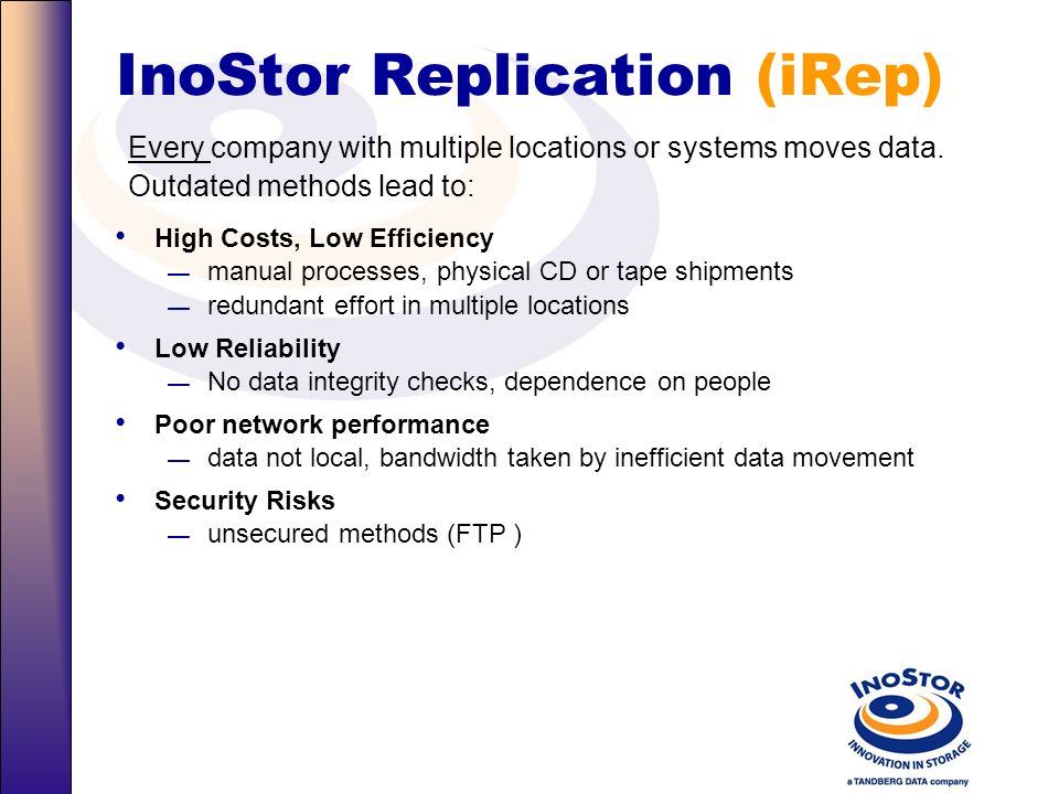 InoStor Replication iRep Incremental replication transfers only data changes since last synchronization Bandwidth Management provides configurable net