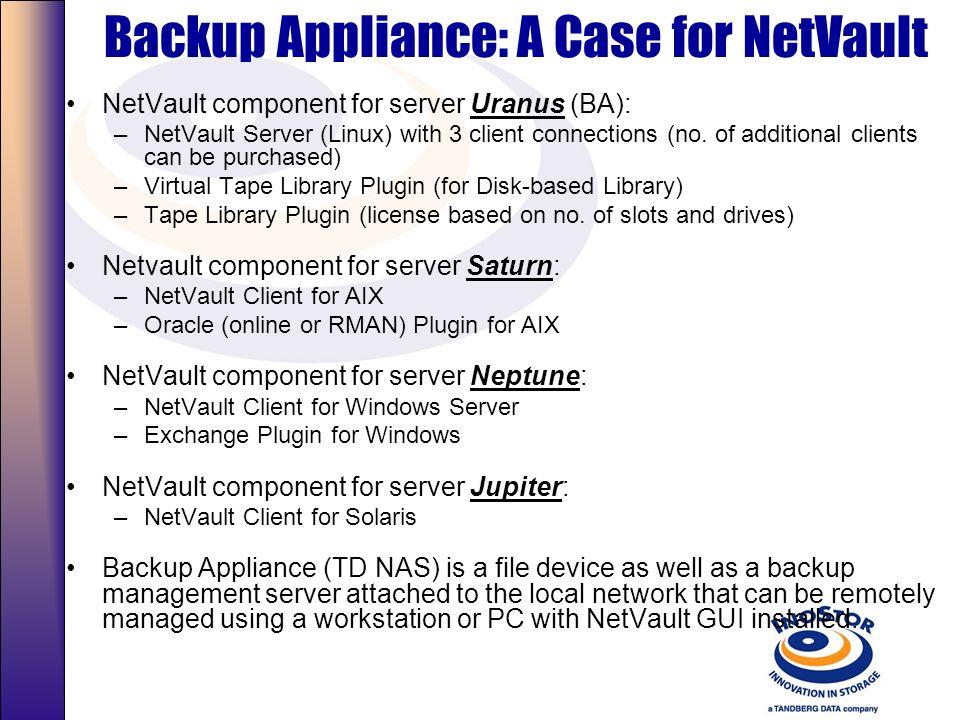 Backup Appliance: A Case for ARCserve BrightStor ARCserve component for server Uranus (BA): –BrightStor ARCserve Backup Server (Linux); no limit to no