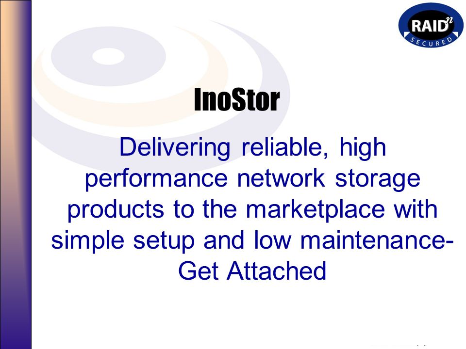InoStor Delivering reliable, high performance network storage products to the marketplace with simple setup and low maintenance- Get Attached