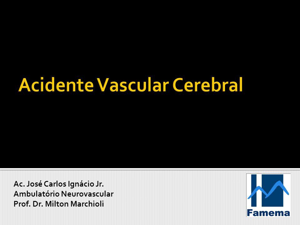 Ac. José Carlos Ignácio Jr. Ambulatório Neurovascular Prof. Dr. Milton Marchioli