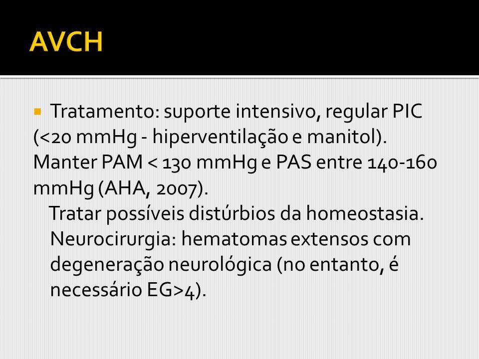 Tratamento: suporte intensivo, regular PIC (<20 mmHg - hiperventilação e manitol). Manter PAM < 130 mmHg e PAS entre 140-160 mmHg (AHA, 2007). Tratar