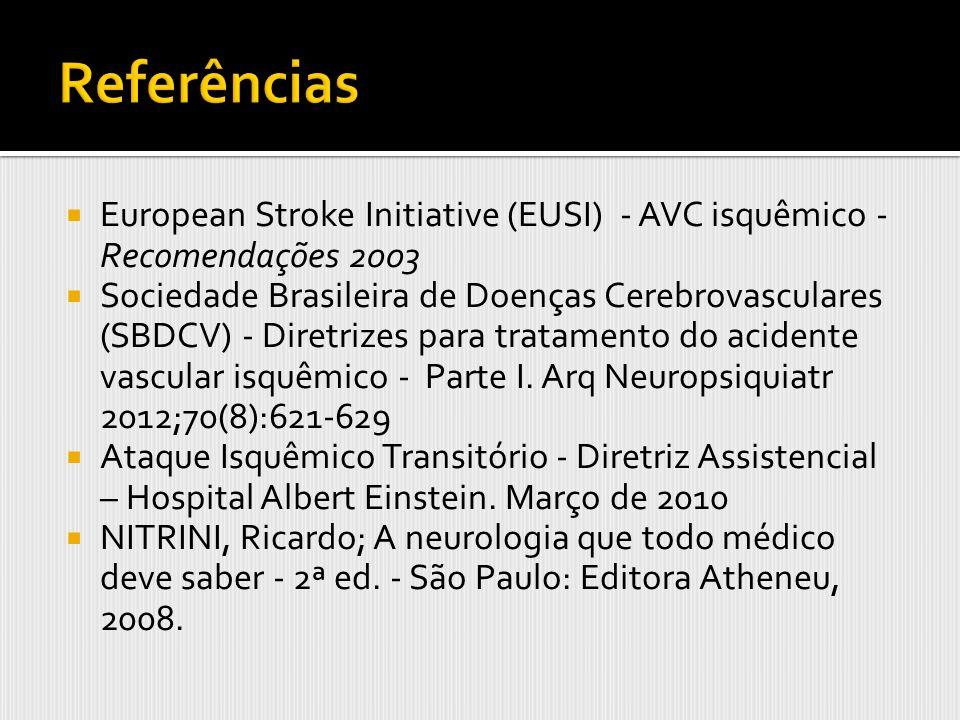 European Stroke Initiative (EUSI) - AVC isquêmico - Recomendações 2003 Sociedade Brasileira de Doenças Cerebrovasculares (SBDCV) - Diretrizes para tra