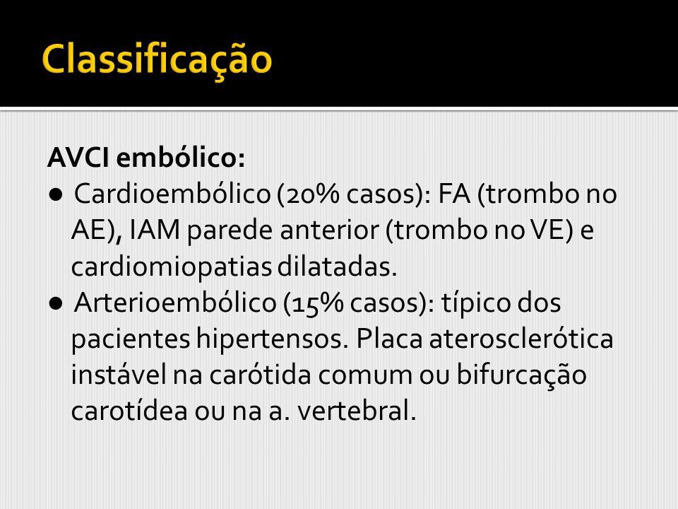 AVCI embólico: Cardioembólico (20% casos): FA (trombo no AE), IAM parede anterior (trombo no VE) e cardiomiopatias dilatadas. Arterioembólico (15% cas