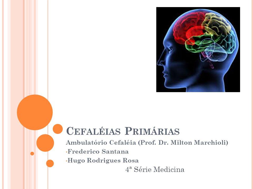 C EFALÉIAS P RIMÁRIAS Ambulatório Cefaléia (Prof. Dr. Milton Marchioli) Frederico Santana Hugo Rodrigues Rosa 4ª Série Medicina