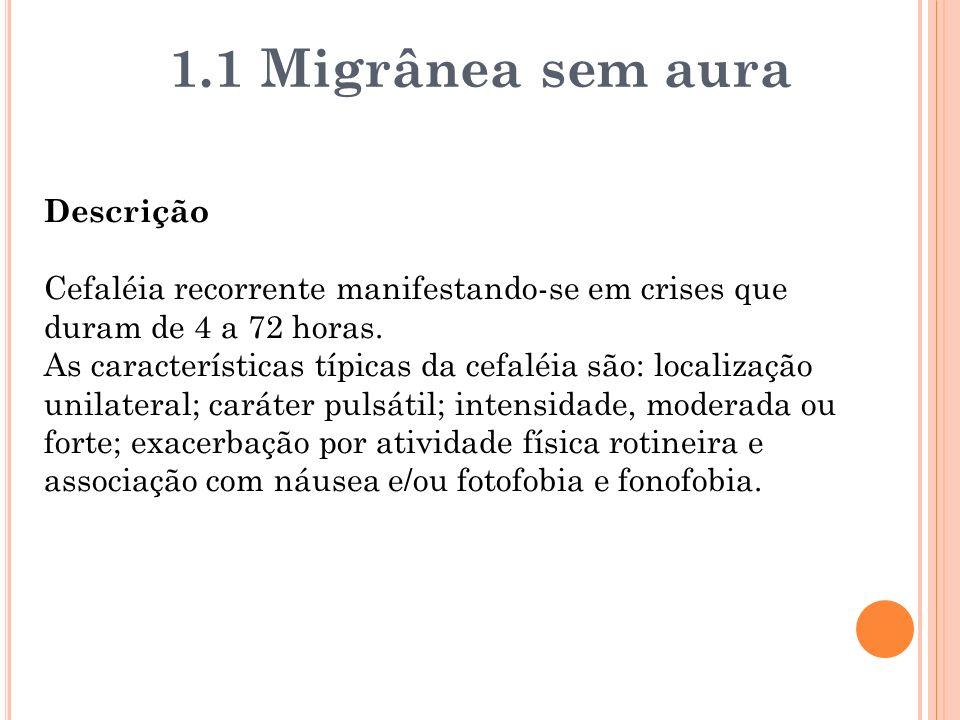1.1 Migrânea sem aura Descrição Cefaléia recorrente manifestando-se em crises que duram de 4 a 72 horas. As características típicas da cefaléia são: l