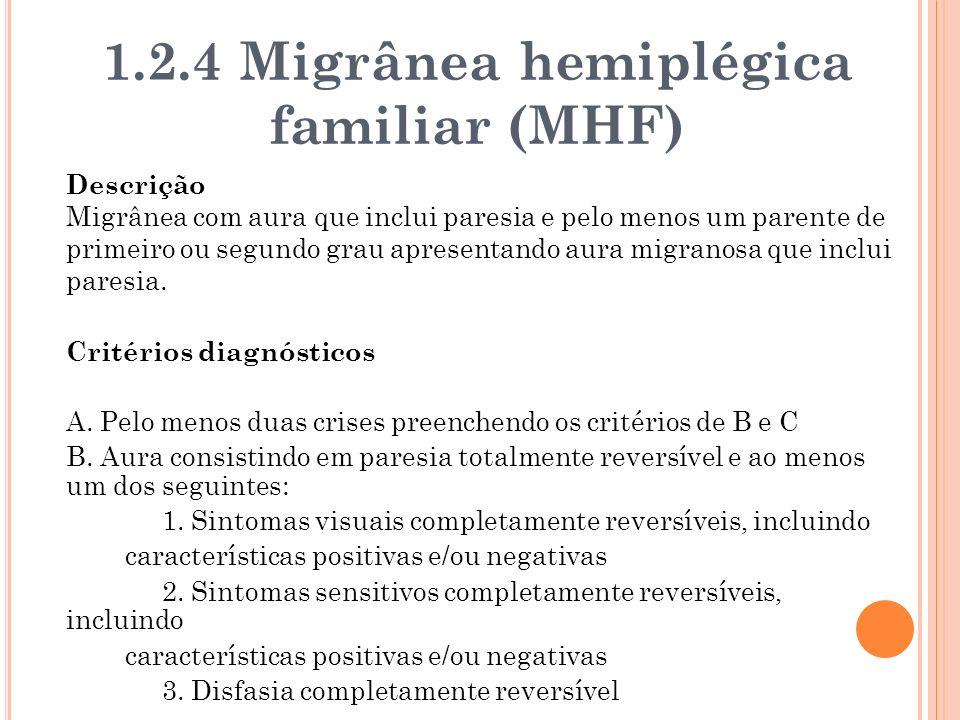 Descrição Migrânea com aura que inclui paresia e pelo menos um parente de primeiro ou segundo grau apresentando aura migranosa que inclui paresia. Cri
