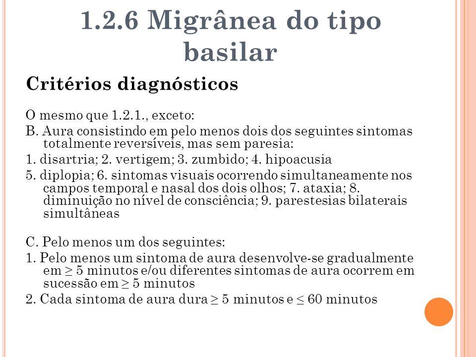 Critérios diagnósticos O mesmo que 1.2.1., exceto: B. Aura consistindo em pelo menos dois dos seguintes sintomas totalmente reversíveis, mas sem pares