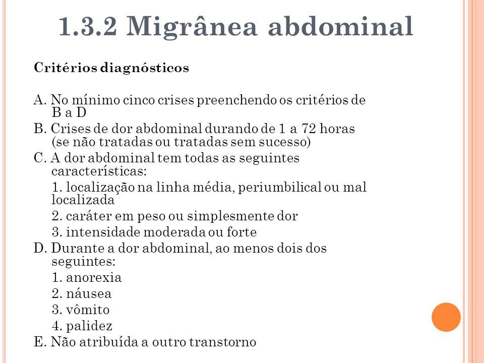 Critérios diagnósticos A. No mínimo cinco crises preenchendo os critérios de B a D B. Crises de dor abdominal durando de 1 a 72 horas (se não tratadas
