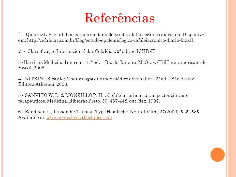 Referências 1 - Queiroz L.P. et al; Um estudo epidemiológicode cefaléia crônica diária no; Disponível em: http://cefaleias.com.br/blog/estudo-epidemio