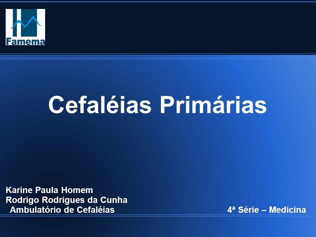 Cefaléias Primárias Karine Paula Homem Rodrigo Rodrigues da Cunha Ambulatório de Cefaléias 4ª Série – Medicina