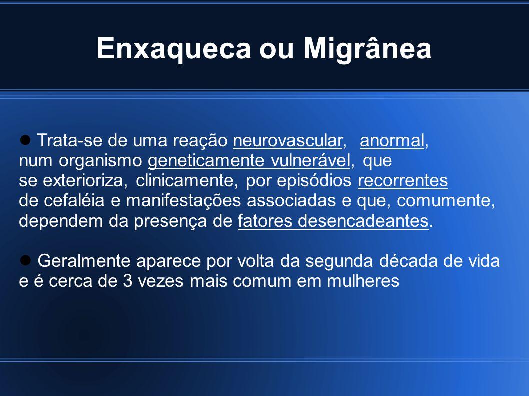 Enxaqueca ou Migrânea Trata-se de uma reação neurovascular, anormal, num organismo geneticamente vulnerável, que se exterioriza, clinicamente, por epi