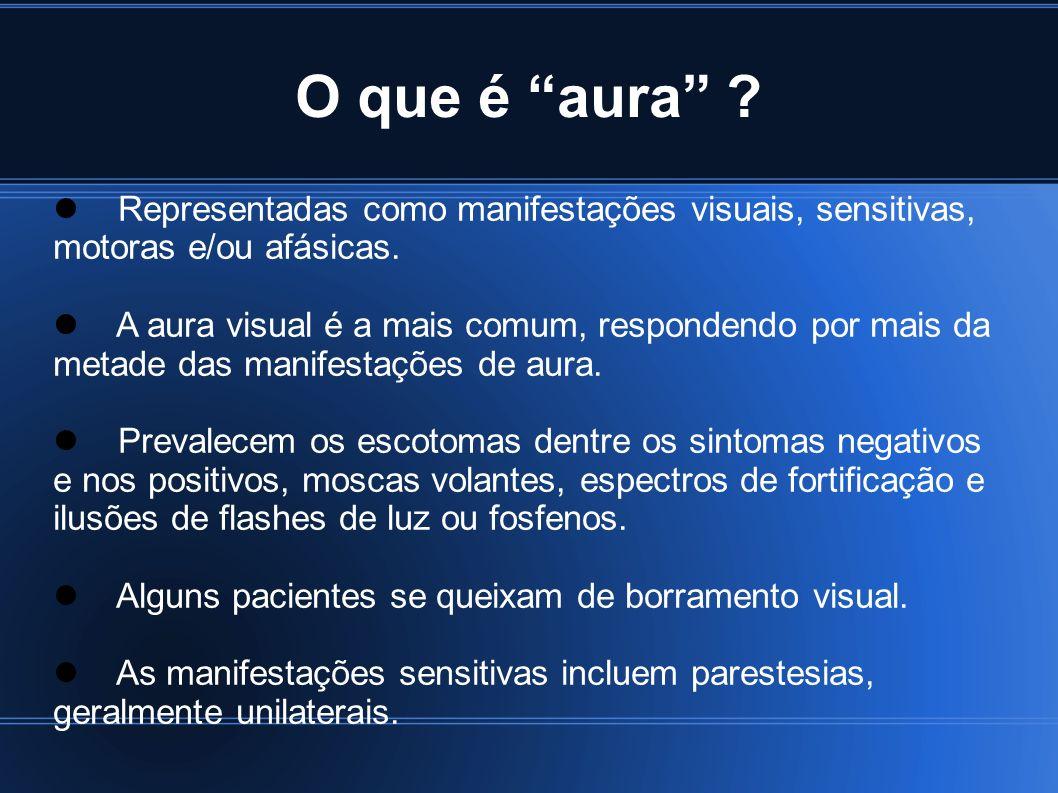 O que é aura ? Representadas como manifestações visuais, sensitivas, motoras e/ou afásicas. A aura visual é a mais comum, respondendo por mais da meta