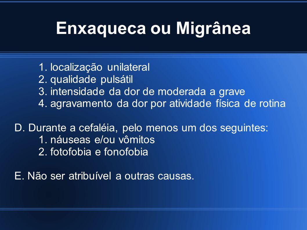 Enxaqueca ou Migrânea 1. localização unilateral 2. qualidade pulsátil 3. intensidade da dor de moderada a grave 4. agravamento da dor por atividade fí