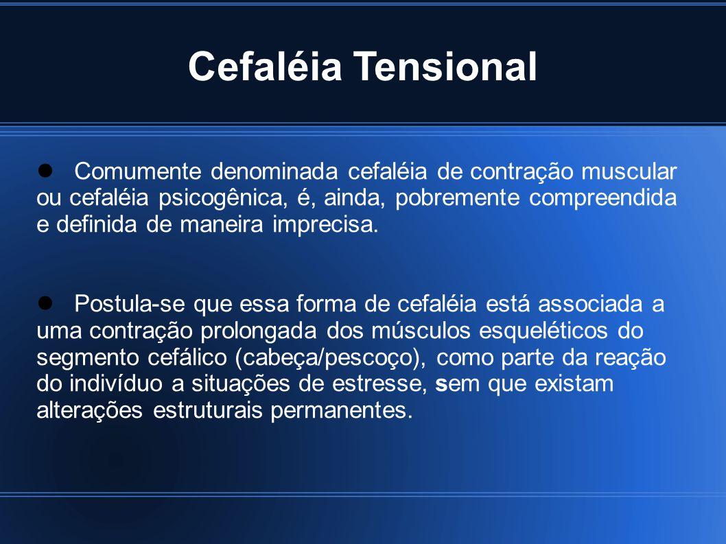 Cefaléia Tensional Comumente denominada cefaléia de contração muscular ou cefaléia psicogênica, é, ainda, pobremente compreendida e definida de maneir
