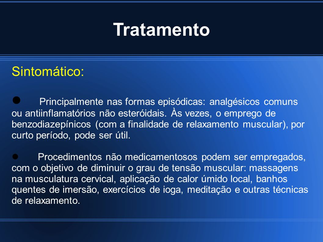 Tratamento Sintomático: Principalmente nas formas episódicas: analgésicos comuns ou antiinflamatórios não esteróidais. Às vezes, o emprego de benzodia