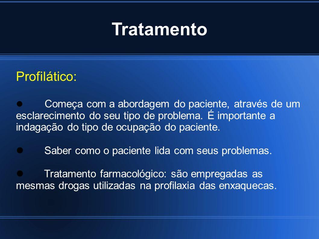 Tratamento Profilático: Começa com a abordagem do paciente, através de um esclarecimento do seu tipo de problema. É importante a indagação do tipo de