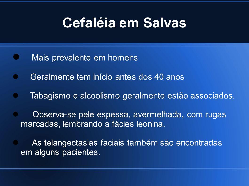 Cefaléia em Salvas Mais prevalente em homens Geralmente tem início antes dos 40 anos Tabagismo e alcoolismo geralmente estão associados. Observa-se pe