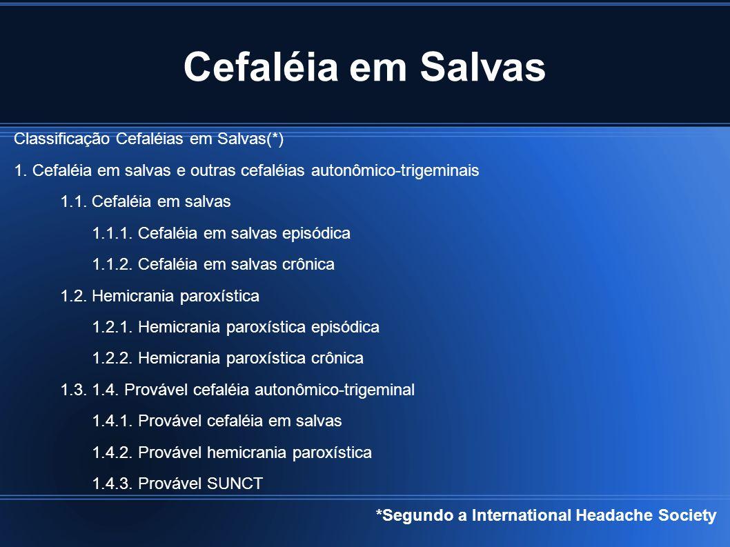Cefaléia em Salvas Classificação Cefaléias em Salvas(*) 1. Cefaléia em salvas e outras cefaléias autonômico-trigeminais 1.1. Cefaléia em salvas 1.1.1.