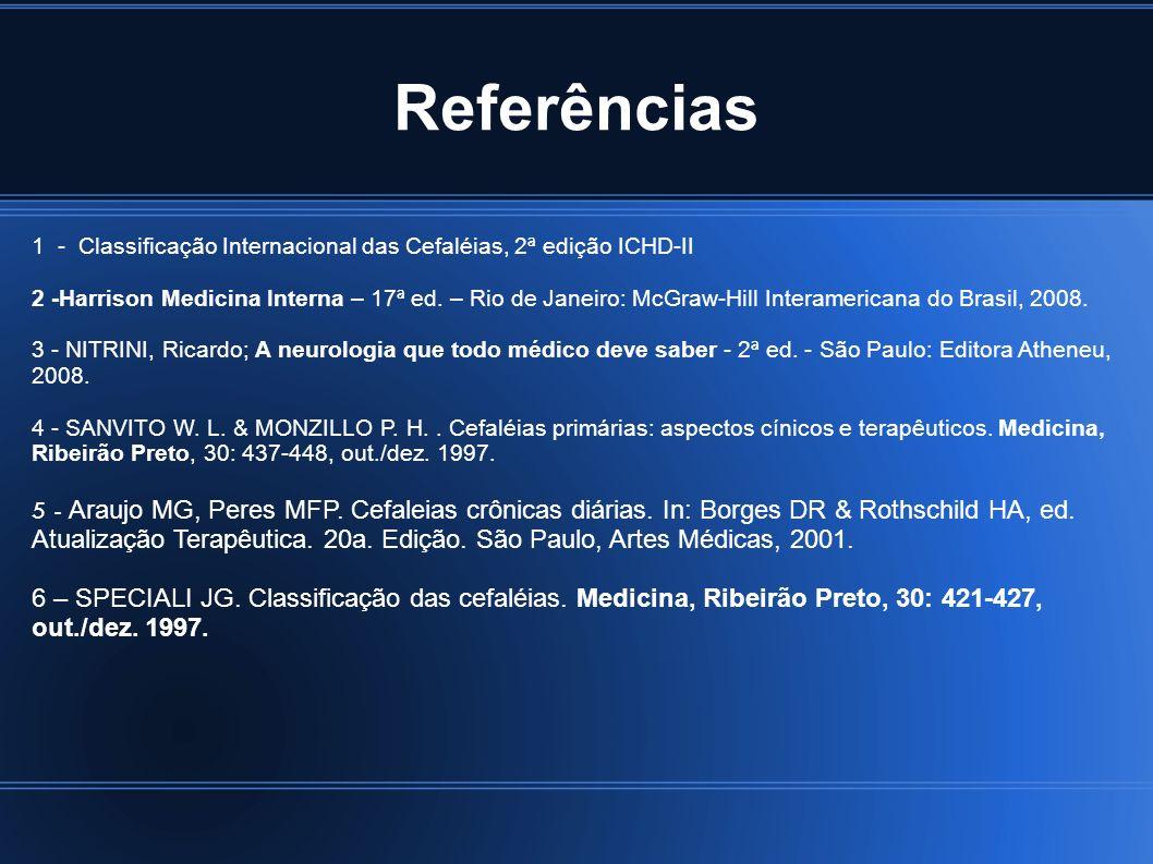 Referências 1 - Classificação Internacional das Cefaléias, 2ª edição ICHD-II 2 -Harrison Medicina Interna – 17ª ed. – Rio de Janeiro: McGraw-Hill Inte